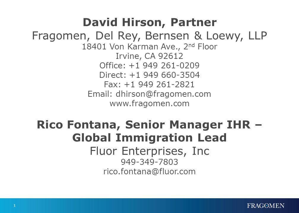 1 David Hirson, Partner Fragomen, Del Rey, Bernsen & Loewy, LLP 18401 Von Karman Ave., 2 nd Floor Irvine, CA 92612 Office: +1 949 261-0209 Direct: +1