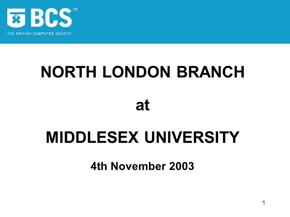 1 NORTH LONDON BRANCH at MIDDLESEX UNIVERSITY 4th November 2003