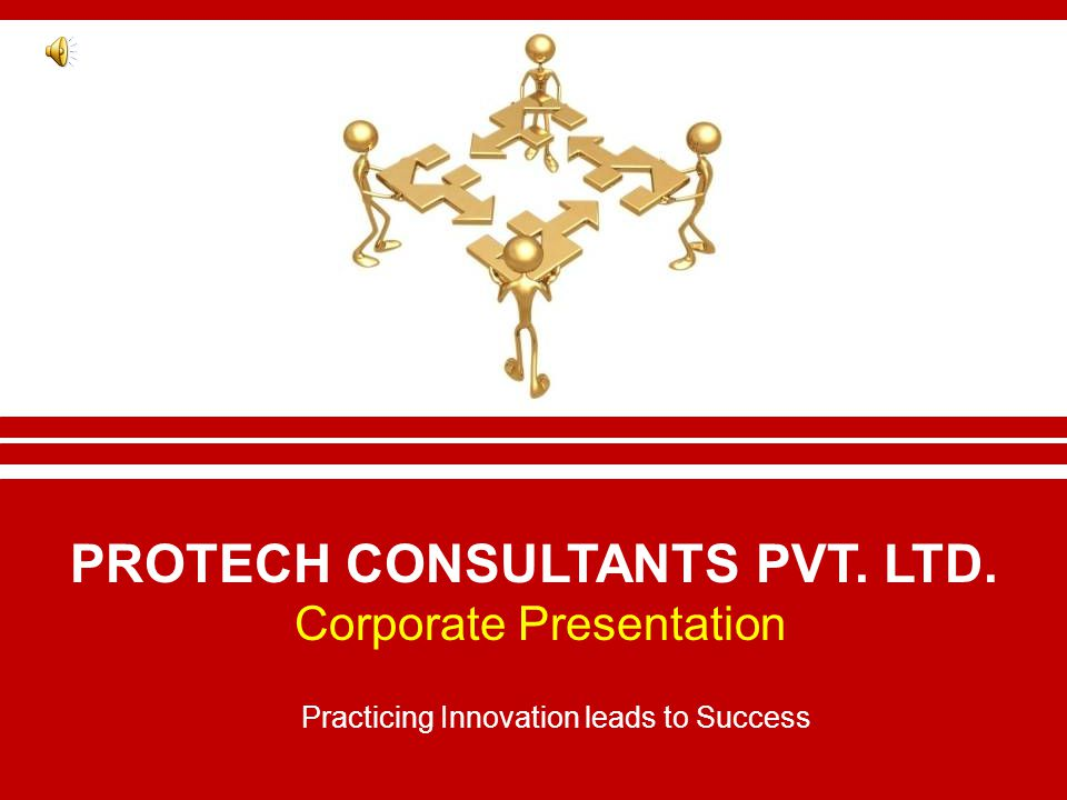 PROTECH CONSULTANTS PVT. LTD. Corporate Presentation Practicing Innovation leads to Success