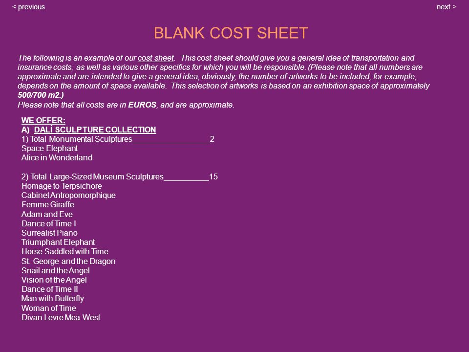 next >< previous BLANK COST SHEET The following is an example of our cost sheet. This cost sheet should give you a general idea of transportation and