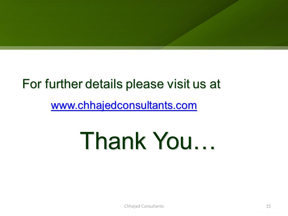 Chhajed Consultants15 For further details please visit us at www.chhajedconsultants.com Thank You…