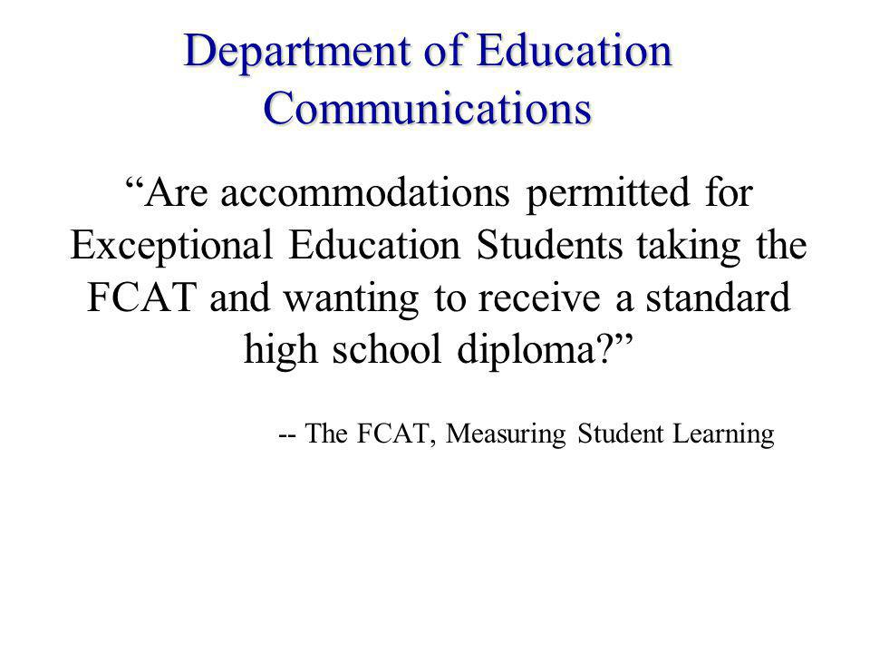 Department of Education Communications If a student with a disability has a current individual education plan (IEP) and has been assigned to a special program according to State Board of Education Rule 6A-6.0331, FAC, AND the student demonstrates cognitive ability or behavior that prevents him or her from taking the test, even with allowable accommodations, then the student may be excluded from taking the FCAT.