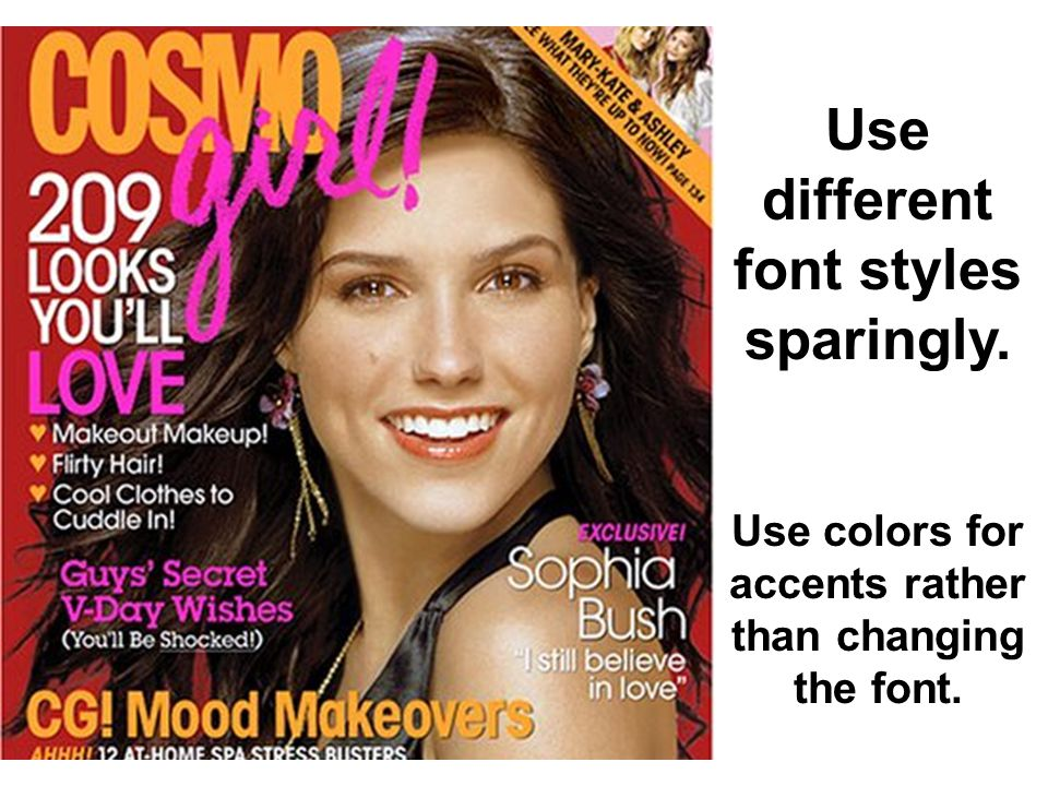 Use different font styles sparingly. Use colors for accents rather than changing the font.