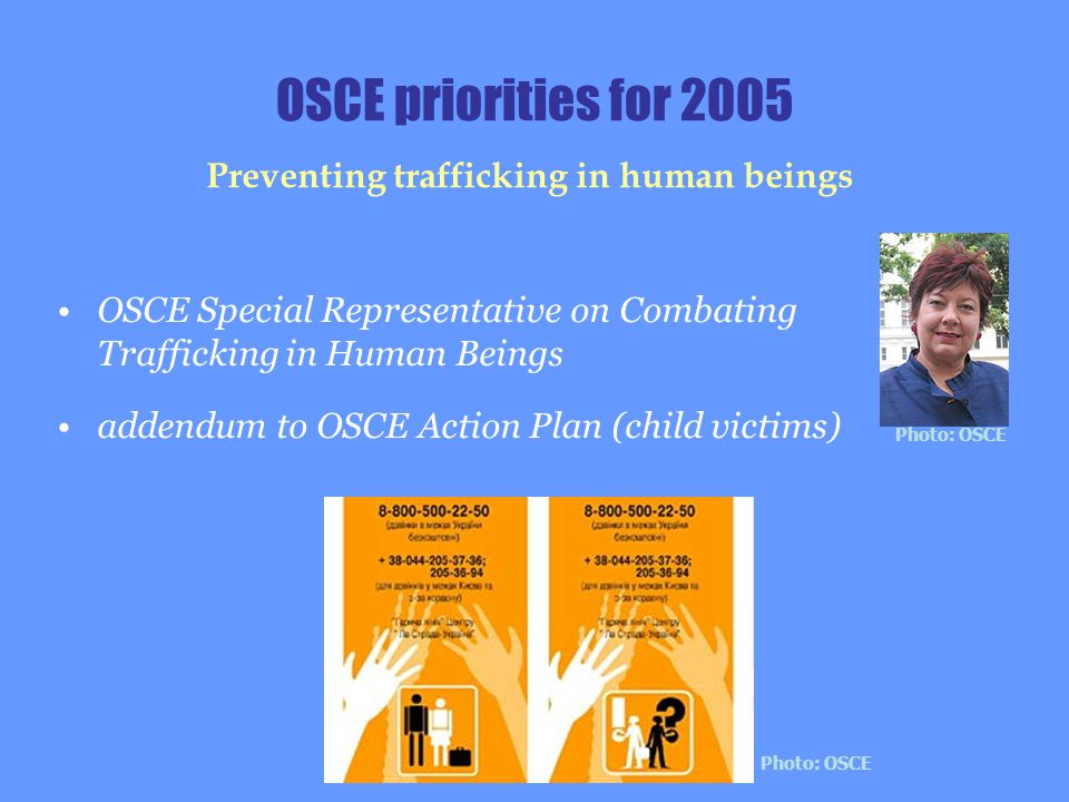 OSCE priorities for 2005 OSCE Special Representative on Combating Trafficking in Human Beings addendum to OSCE Action Plan (child victims) Preventing
