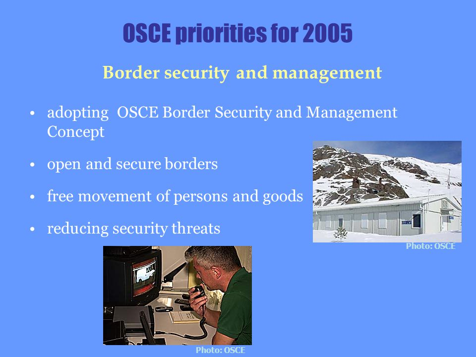 OSCE priorities for 2005 Border security and management adopting OSCE Border Security and Management Concept open and secure borders free movement of
