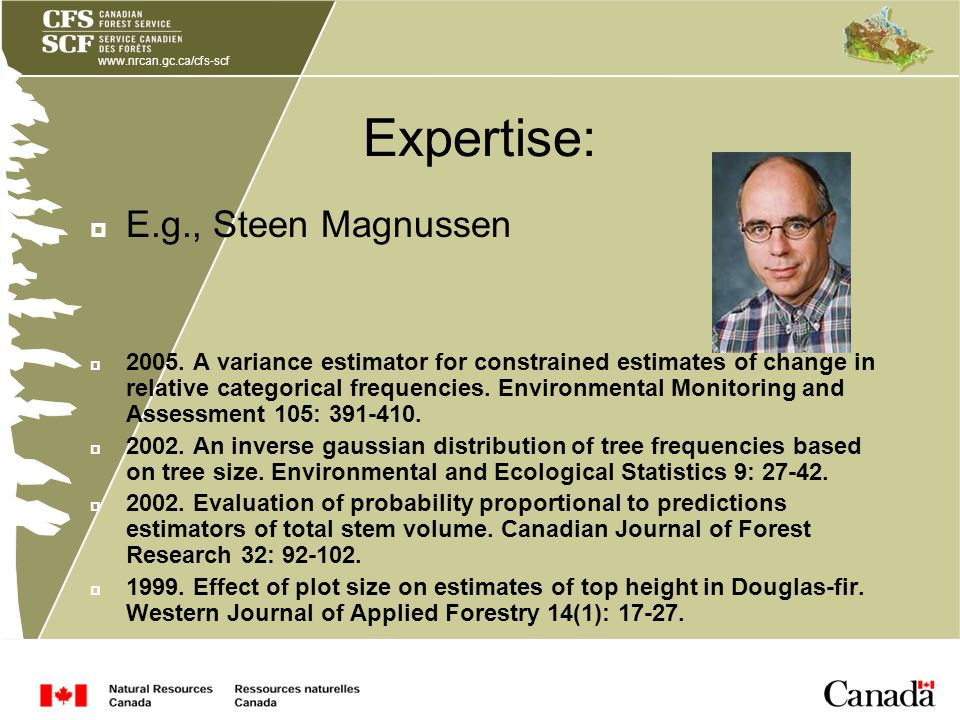 www.nrcan.gc.ca/cfs-scf Expertise: E.g., Steen Magnussen 2005. A variance estimator for constrained estimates of change in relative categorical freque