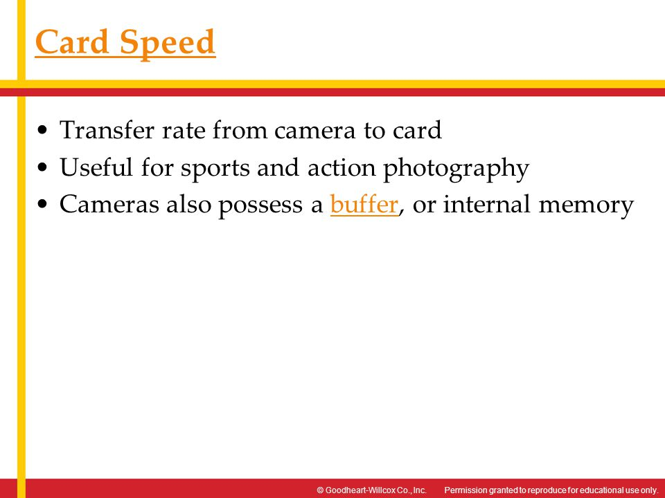 Permission granted to reproduce for educational use only.© Goodheart-Willcox Co., Inc. Card Speed Transfer rate from camera to card Useful for sports