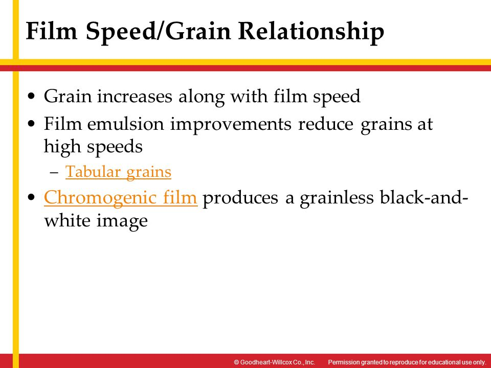 Permission granted to reproduce for educational use only.© Goodheart-Willcox Co., Inc. Film Speed/Grain Relationship Grain increases along with film s