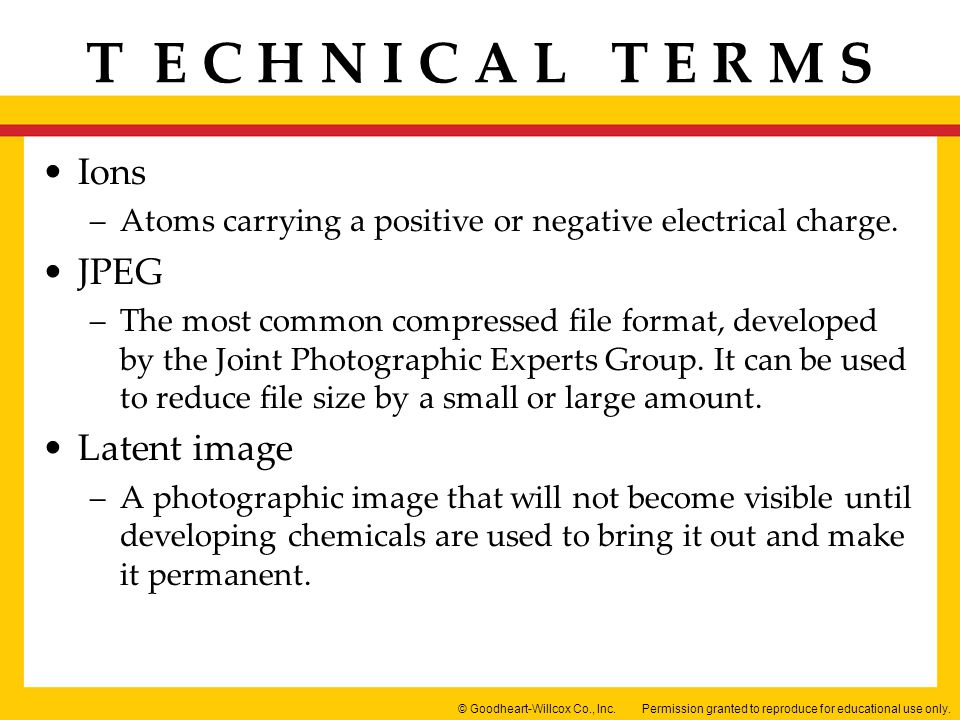 Permission granted to reproduce for educational use only.© Goodheart-Willcox Co., Inc. T E C H N I C A L T E R M S Ions –Atoms carrying a positive or