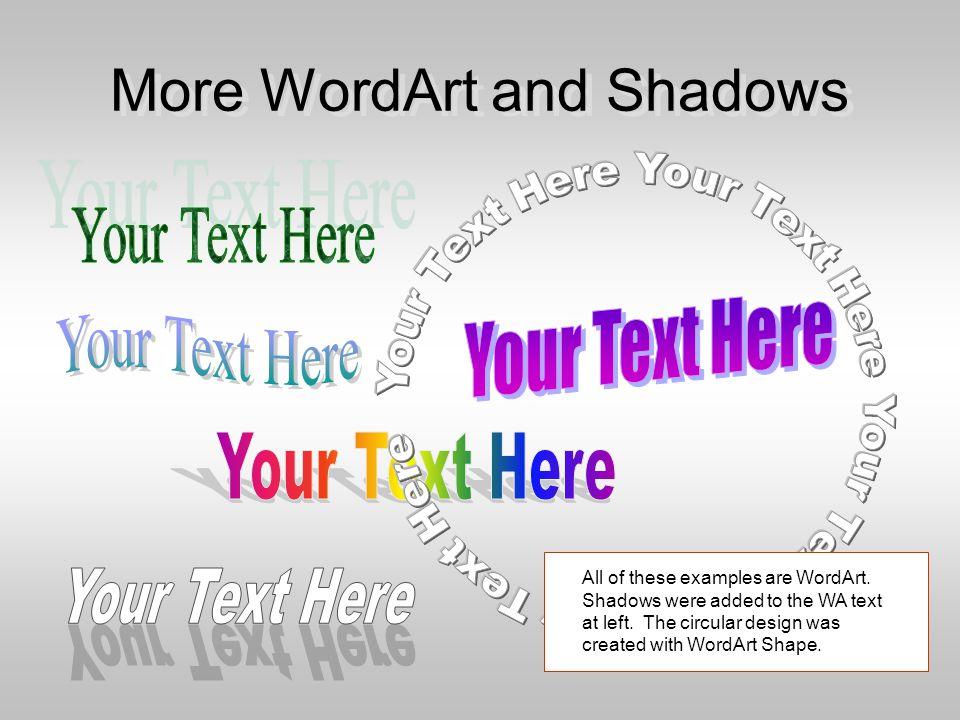 WordArt, Shadows, & AutoShapes Shadows are easy to do.