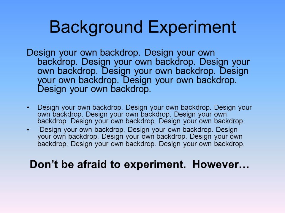 Backgrounds and Backdrops Another way to start or alter a new presentation is to design your own backdrop.