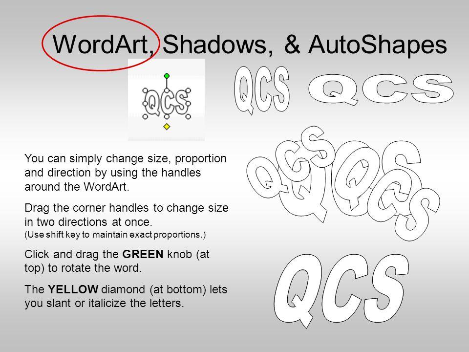 WordArt, Shadows, & AutoShapes Use WordArt for great headlines.