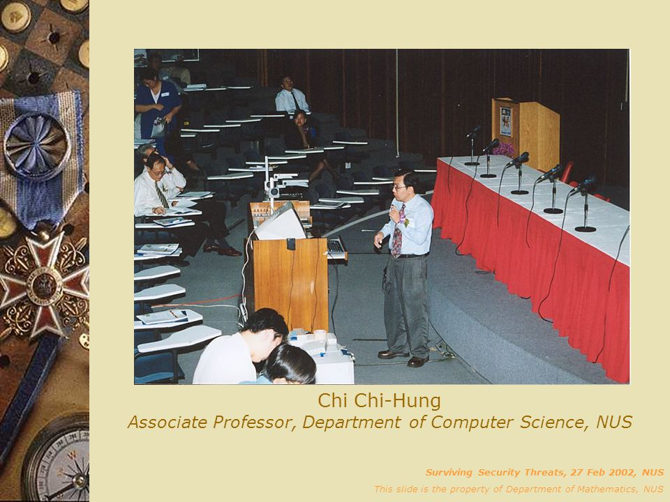 Chi Chi-Hung Associate Professor, Department of Computer Science, NUS Surviving Security Threats, 27 Feb 2002, NUS This slide is the property of Depar