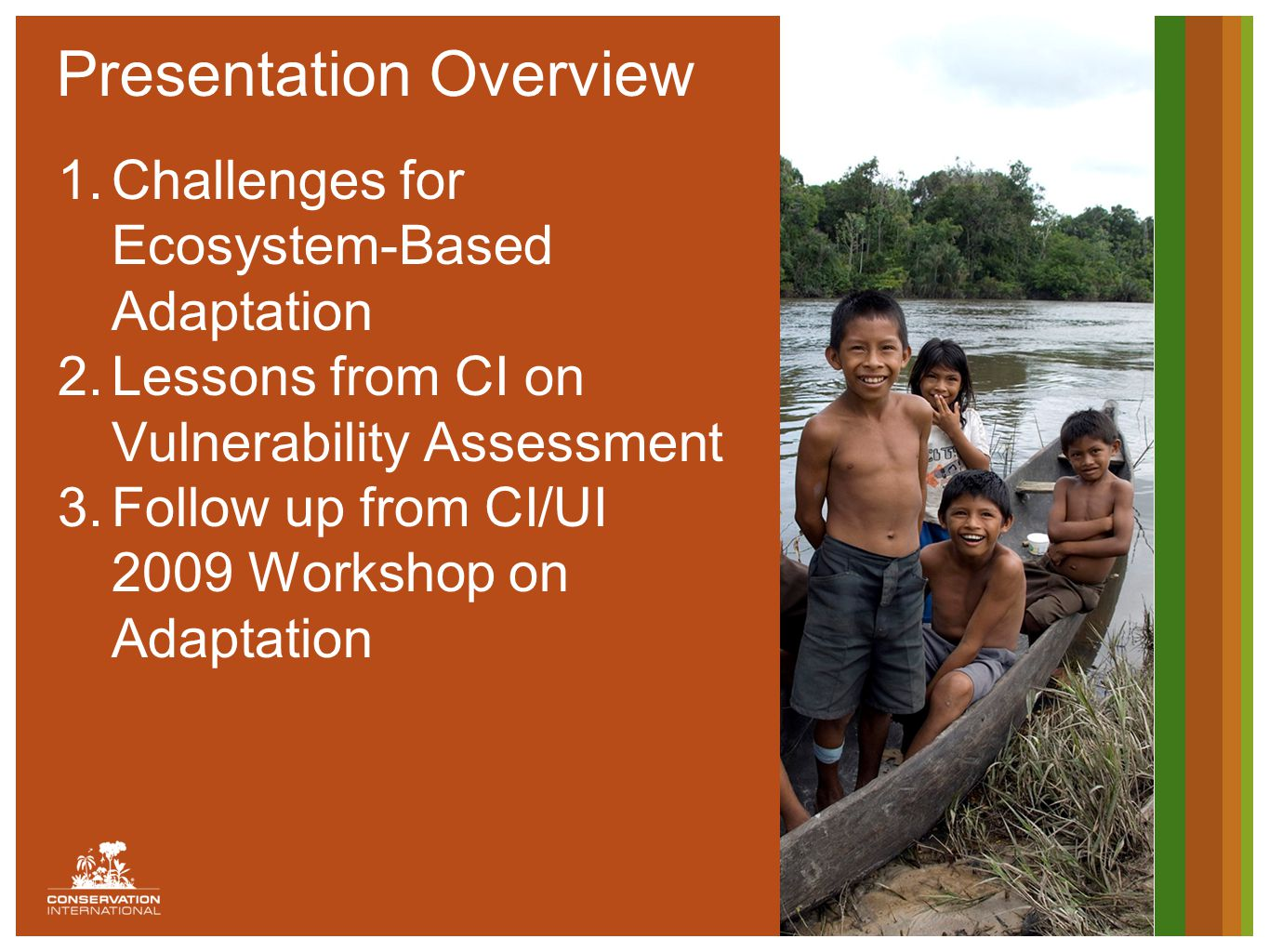 Photo 1 4.2 x 10.31 Position x: 8.74, y:.18 1.Challenges for Ecosystem-Based Adaptation 2.Lessons from CI on Vulnerability Assessment 3.Follow up from