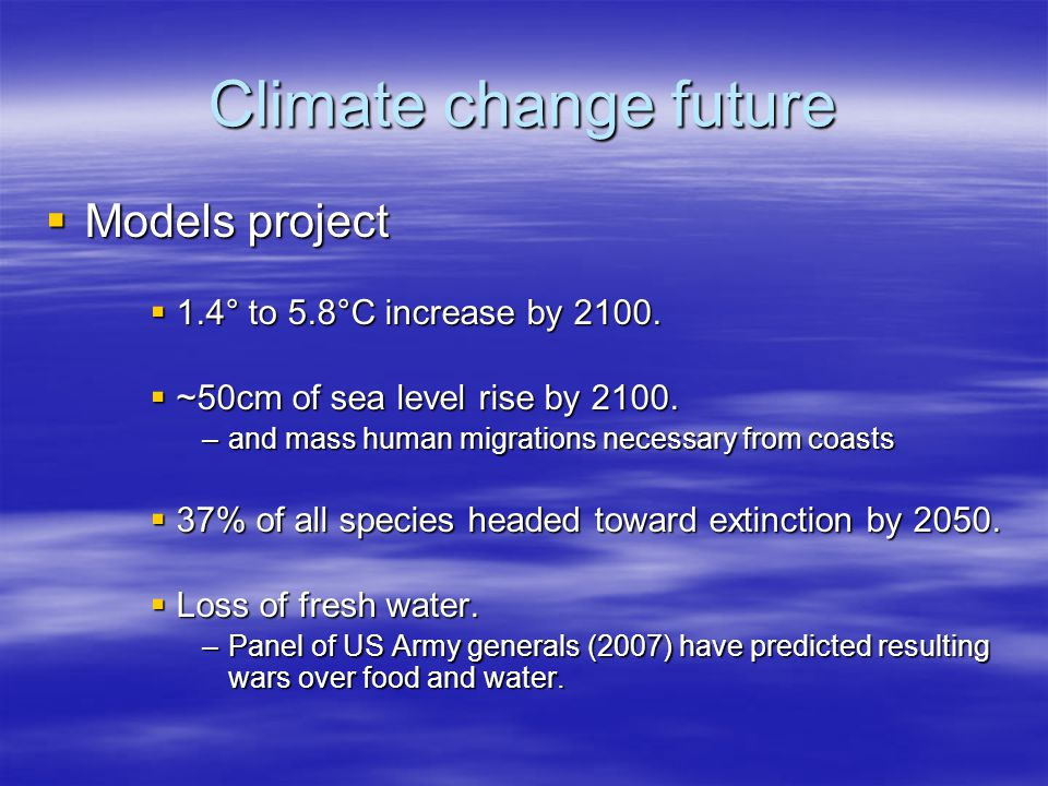 Climate change future Models project Models project 1.4° to 5.8°C increase by 2100.