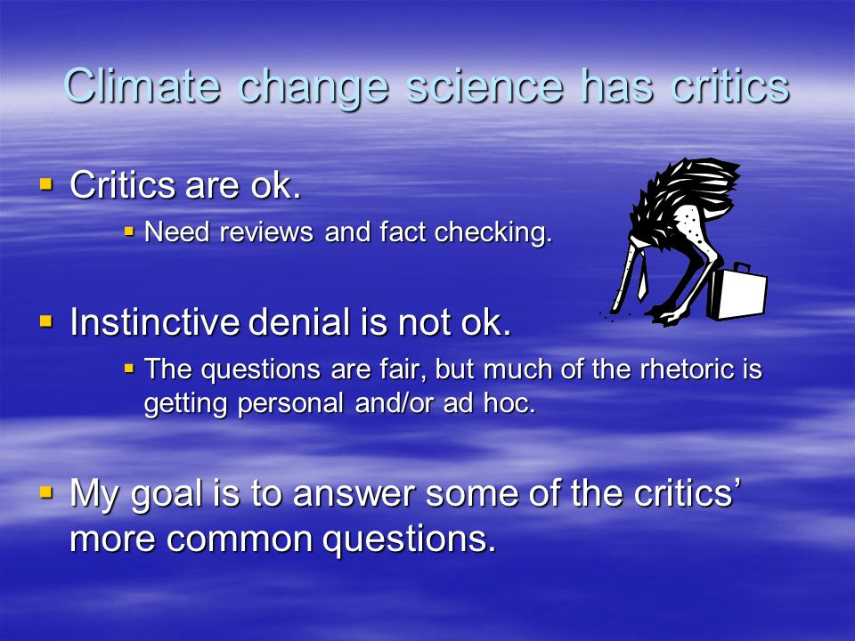 Climate change science has critics Critics are ok.