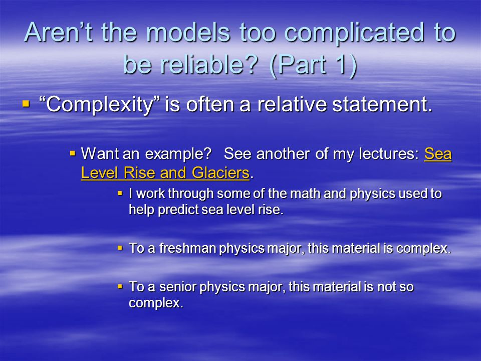 Arent the models too complicated to be reliable. (Part 1) Complexity is often a relative statement.