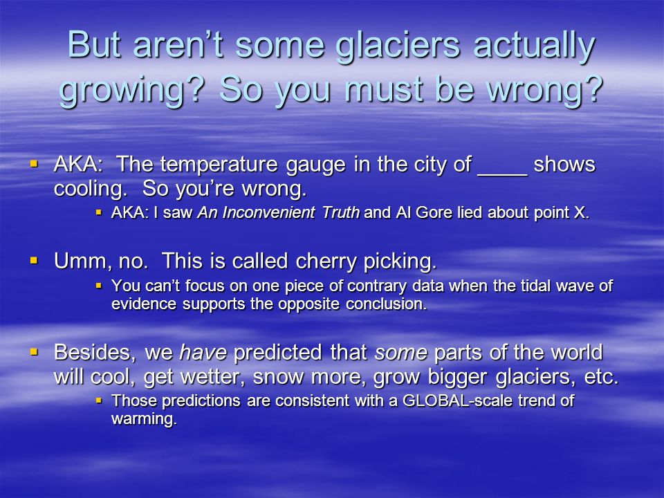 But arent some glaciers actually growing. So you must be wrong.