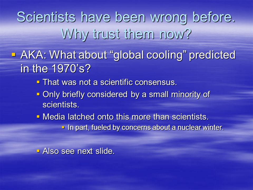 Scientists have been wrong before. Why trust them now.