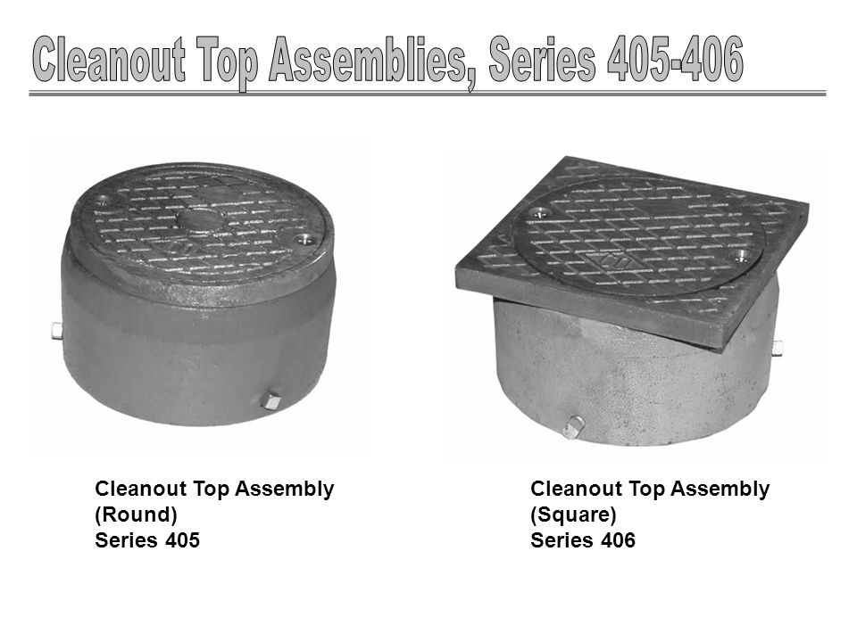 Cleanout Top Assembly (Round) Series 405 Cleanout Top Assembly (Square) Series 406