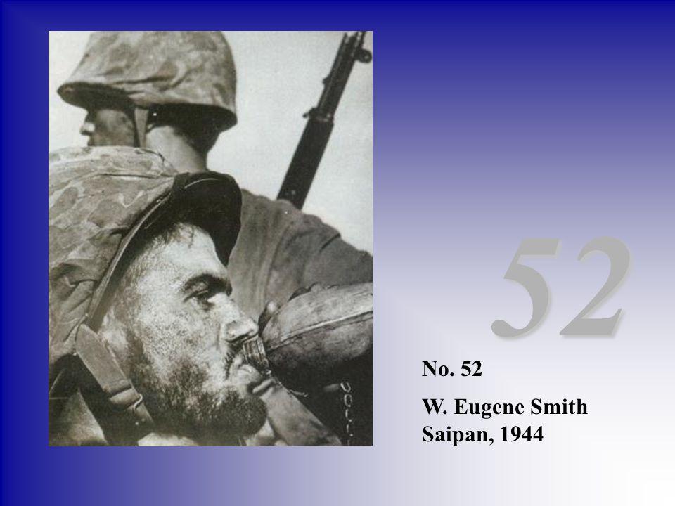 No. 52 W. Eugene Smith Saipan, 1944 52