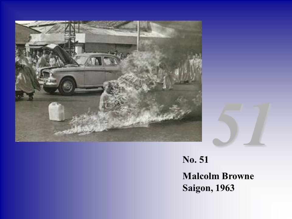 No. 51 Malcolm Browne Saigon, 1963 51
