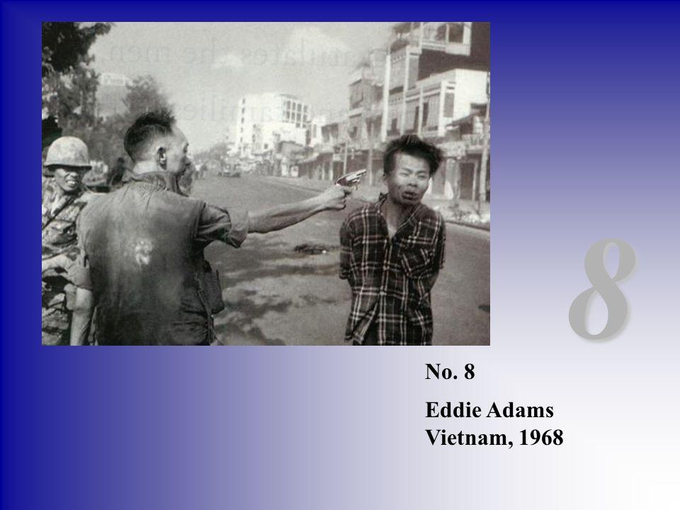 No. 8 Eddie Adams Vietnam, 1968 8