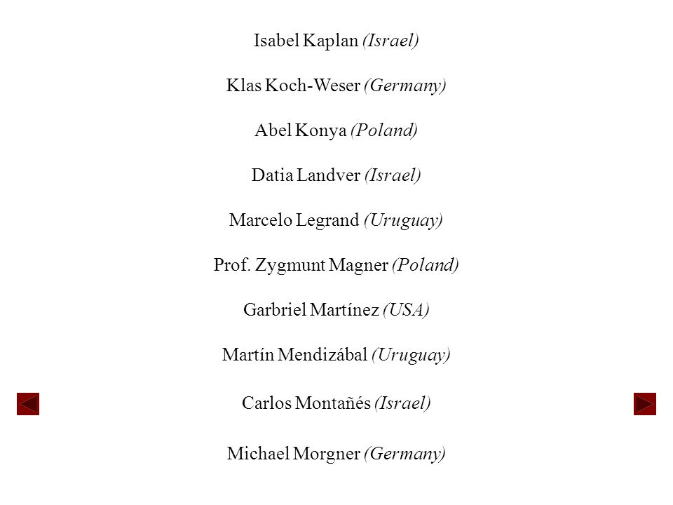 Isabel Kaplan (Israel) Klas Koch-Weser (Germany) Abel Konya (Poland) Datia Landver (Israel) Marcelo Legrand (Uruguay) Prof.