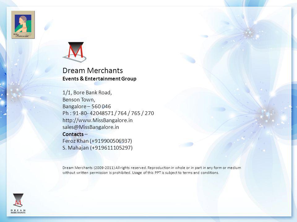 Dream Merchants Events & Entertainment Group 1/1, Bore Bank Road, Benson Town, Bangalore – 560 046 Ph : 91-80- 42048571 / 764 / 765 / 270 http://www.M