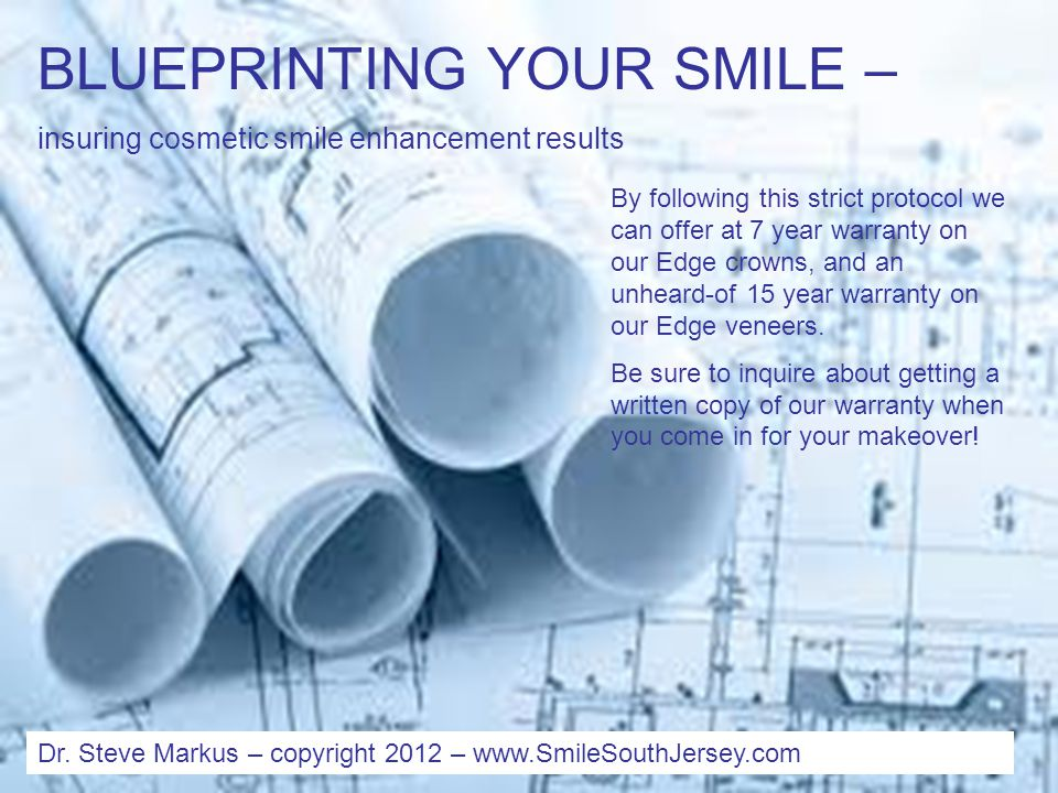 BLUEPRINTING YOUR SMILE – insuring cosmetic smile enhancement results Dr.