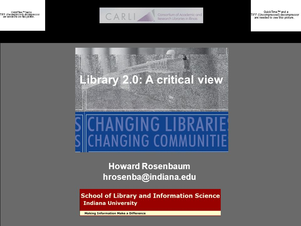 Library 2.0: A critical view Howard Rosenbaum hrosenba@indiana.edu