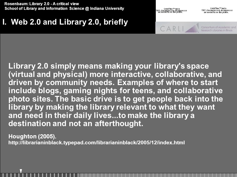 Rosenbaum: Library 2.0 - A critical view School of Library and Information Science @ Indiana University Library 2.0 simply means making your library s space (virtual and physical) more interactive, collaborative, and driven by community needs.