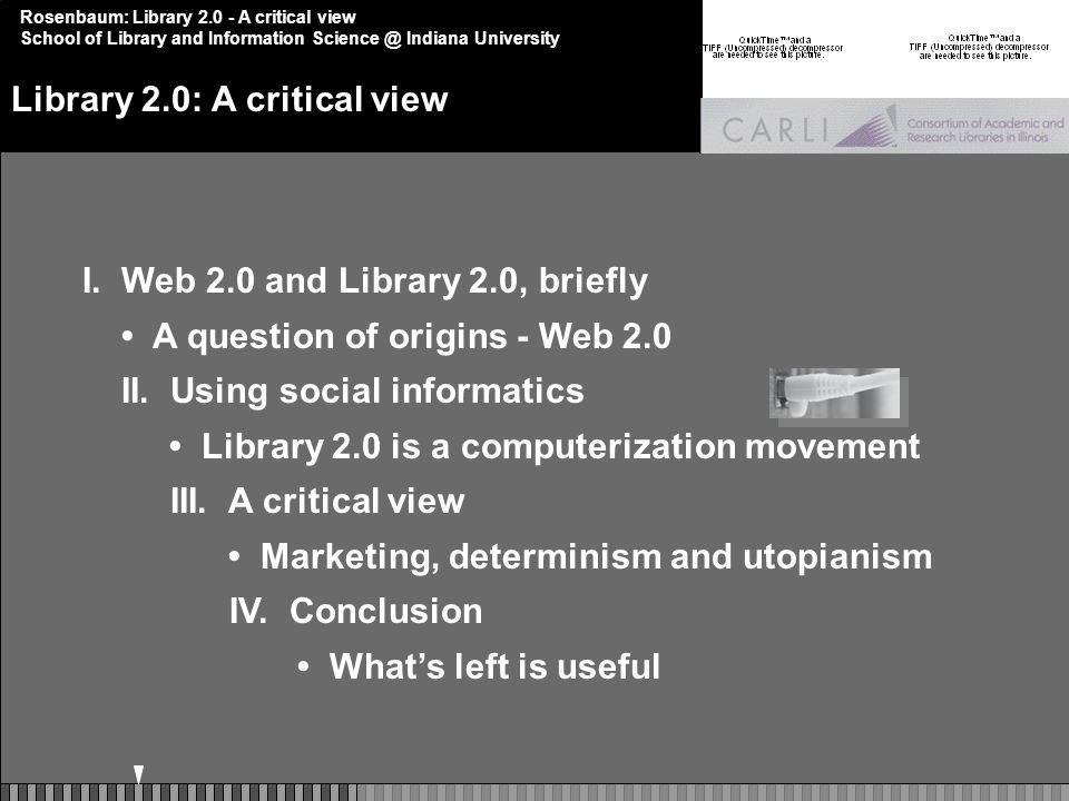 Rosenbaum: Library 2.0 - A critical view School of Library and Information Science @ Indiana University I.