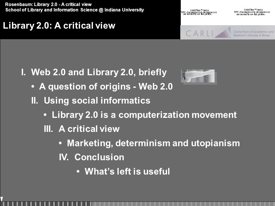 Rosenbaum: Library 2.0 - A critical view School of Library and Information Science @ Indiana University Library 2.0: A critical view I.