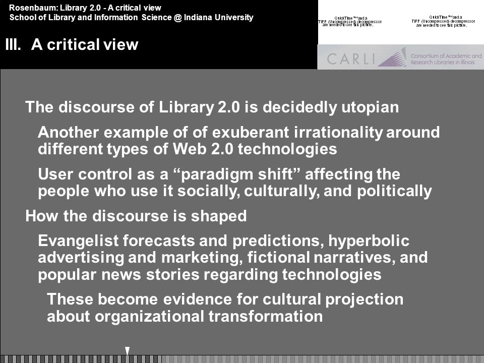 Rosenbaum: Library 2.0 - A critical view School of Library and Information Science @ Indiana University III.