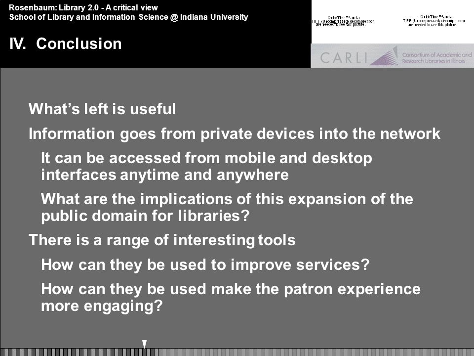 Rosenbaum: Library 2.0 - A critical view School of Library and Information Science @ Indiana University IV.