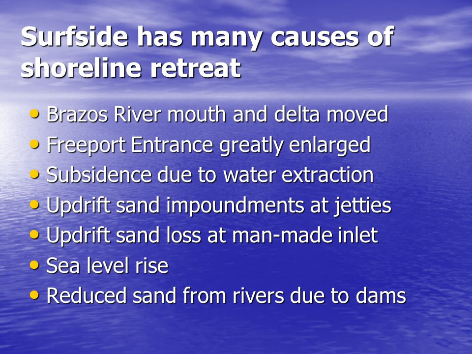 Surfside has many causes of shoreline retreat Brazos River mouth and delta moved Brazos River mouth and delta moved Freeport Entrance greatly enlarged