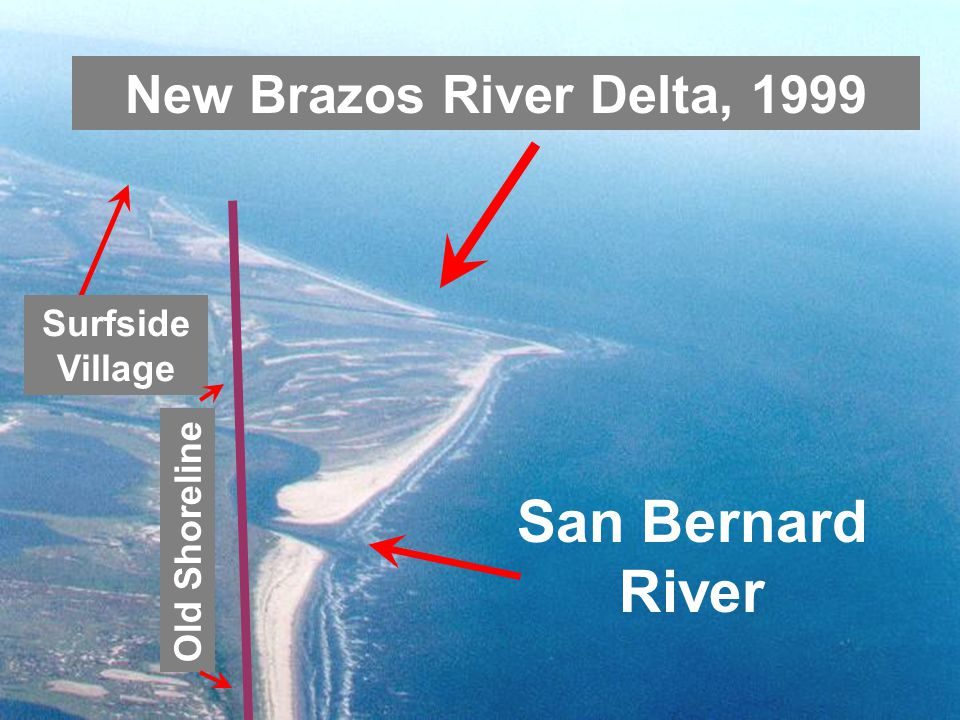 New Brazos River Delta, 1999 San Bernard River Surfside Village Old Shoreline