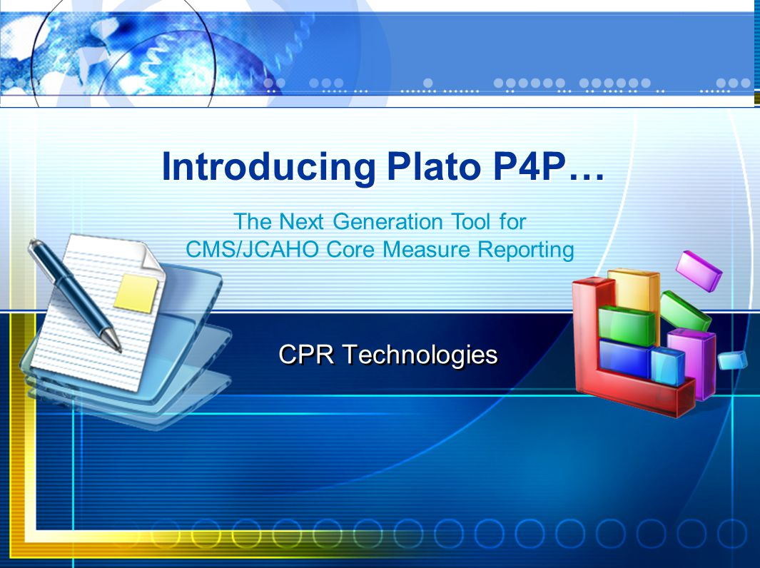 Introducing Plato P4P… CPR Technologies The Next Generation Tool for CMS/JCAHO Core Measure Reporting
