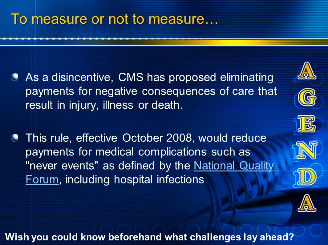 To measure or not to measure… As a disincentive, CMS has proposed eliminating payments for negative consequences of care that result in injury, illness or death.