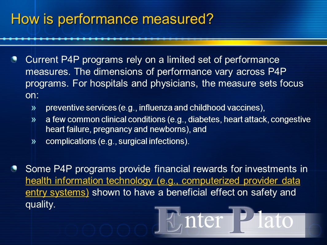 How is performance measured? Current P4P programs rely on a limited set of performance measures. The dimensions of performance vary across P4P program