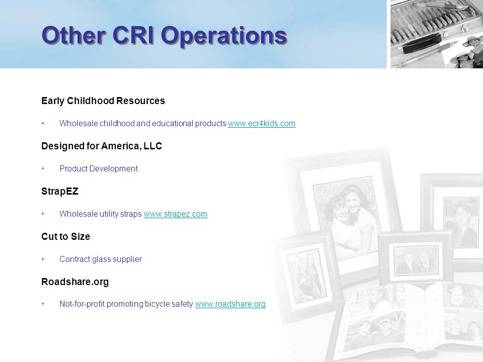 Other CRI Operations Early Childhood Resources Wholesale childhood and educational products www.ecr4kids.comwww.ecr4kids.com Designed for America, LLC