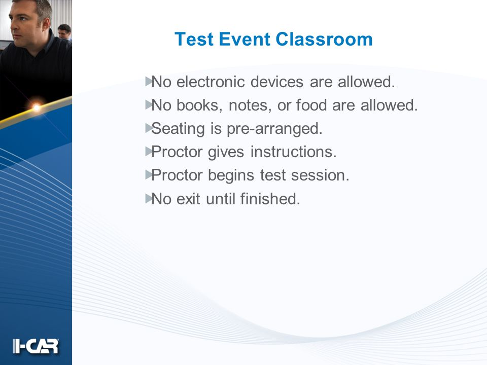 Test Event Classroom No electronic devices are allowed. No books, notes, or food are allowed. Seating is pre-arranged. Proctor gives instructions. Pro