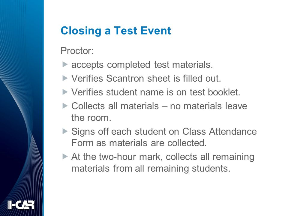 Closing a Test Event Proctor: accepts completed test materials.