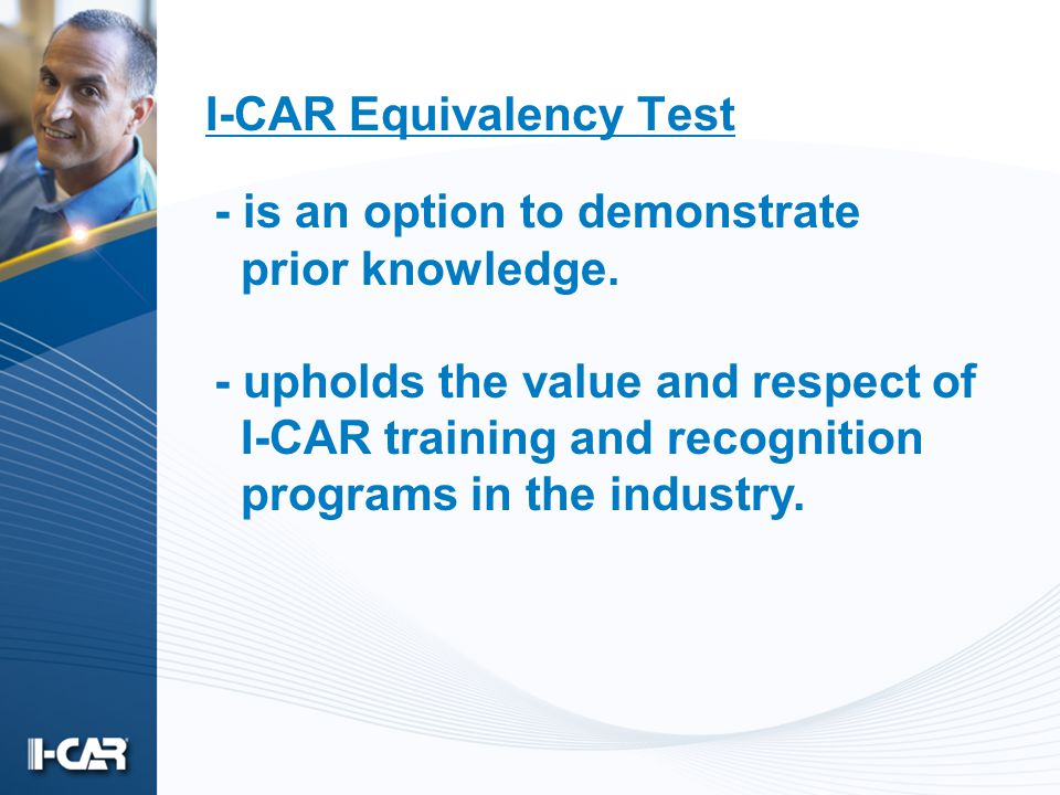 I-CAR Equivalency Test - is an option to demonstrate prior knowledge.