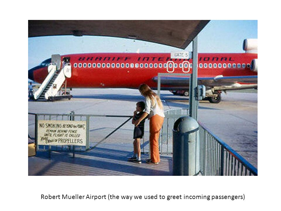 Robert Mueller Airport (the way we used to greet incoming passengers)