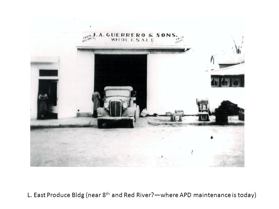 L. East Produce Bldg (near 8 th and Red River?where APD maintenance is today)