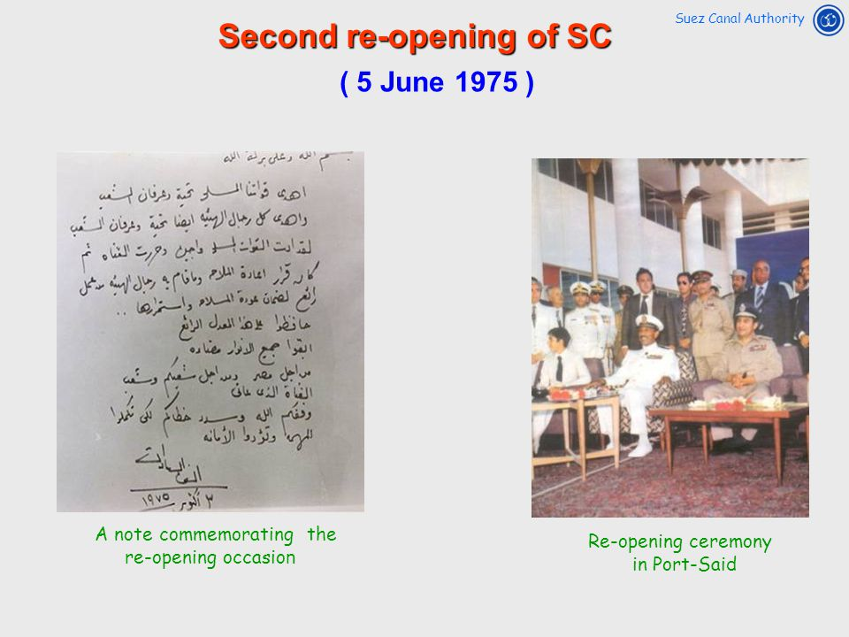 Second re-opening of SC Re-opening ceremony in Port-Said A note commemorating the re-opening occasio n Suez Canal Authority ( 5 June 1975 )