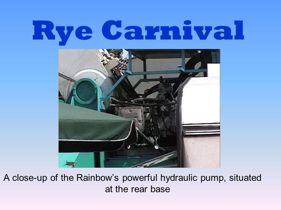 Rye Carnival A close-up of the Rainbows powerful hydraulic pump, situated at the rear base