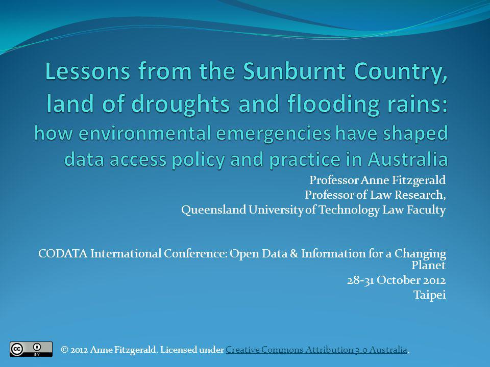 Professor Anne Fitzgerald Professor of Law Research, Queensland University of Technology Law Faculty CODATA International Conference: Open Data & Info